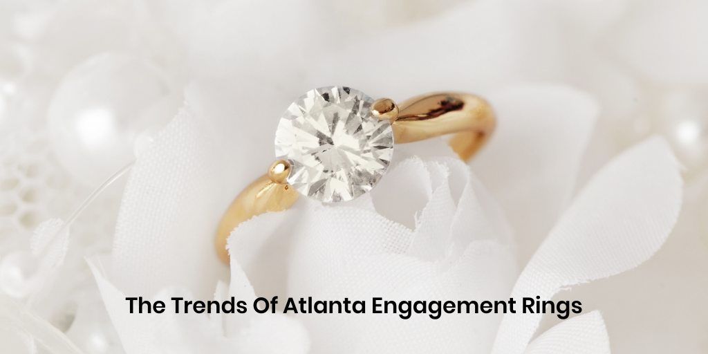 The Trends Of Atlanta Engagement Rings